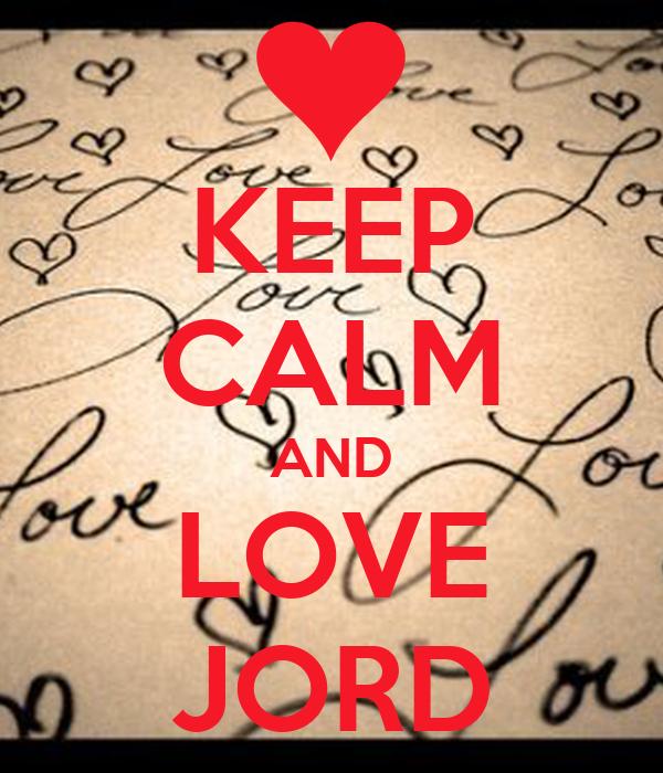 KEEP CALM AND LOVE JORD