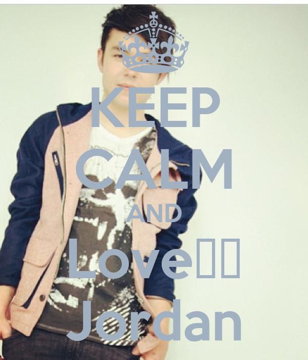 KEEP CALM AND Love❤❤ Jordan