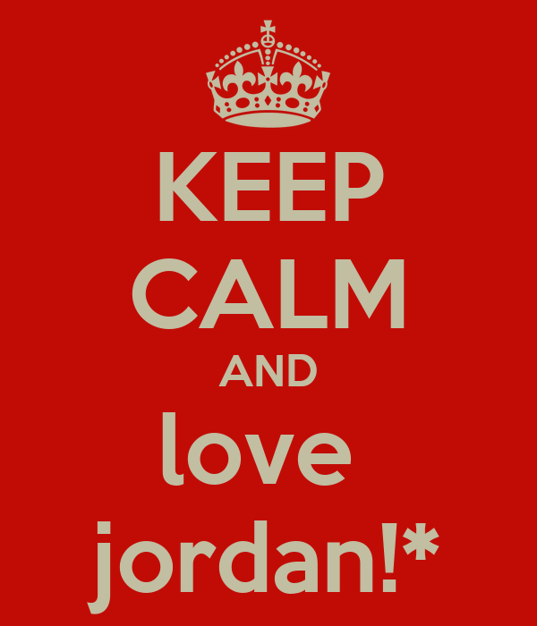 KEEP CALM AND love  jordan!*