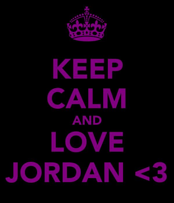 KEEP CALM AND LOVE JORDAN <3