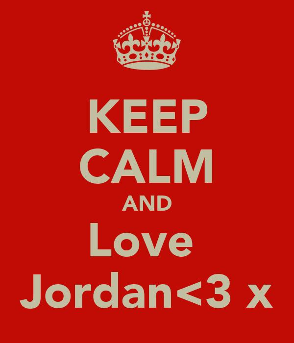 KEEP CALM AND Love  Jordan<3 x