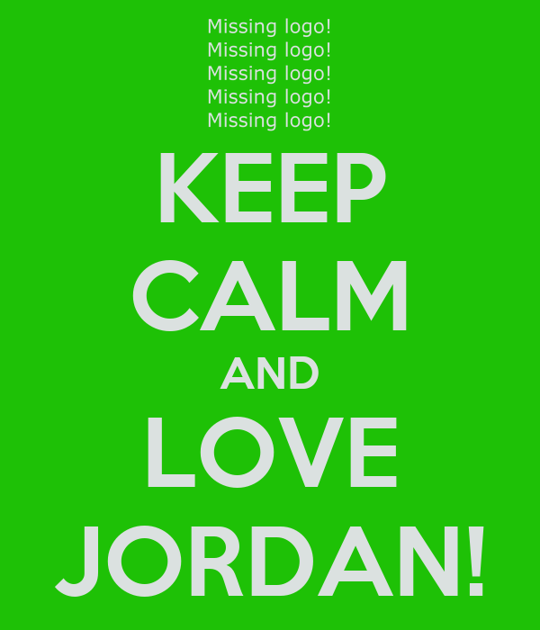 KEEP CALM AND LOVE JORDAN!
