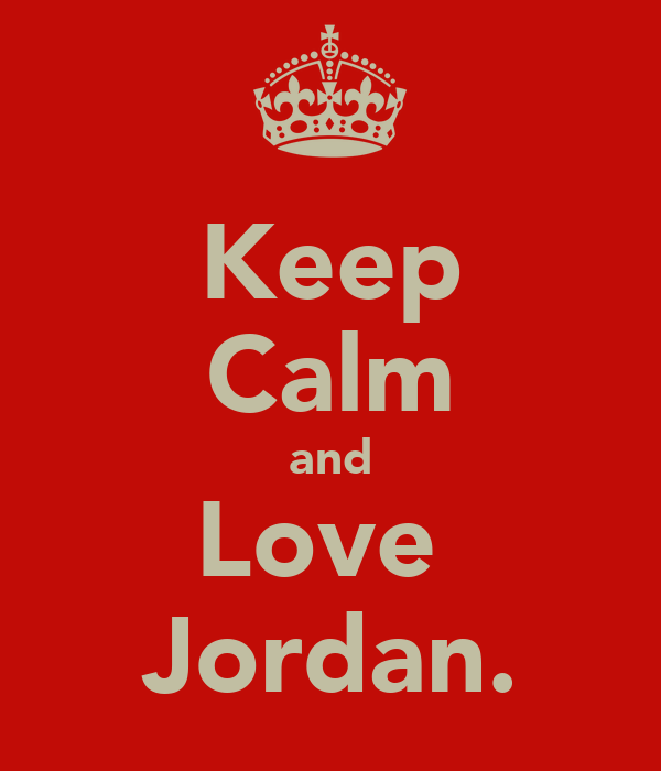 Keep Calm and Love  Jordan.