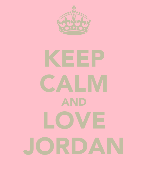 KEEP CALM AND LOVE JORDAN
