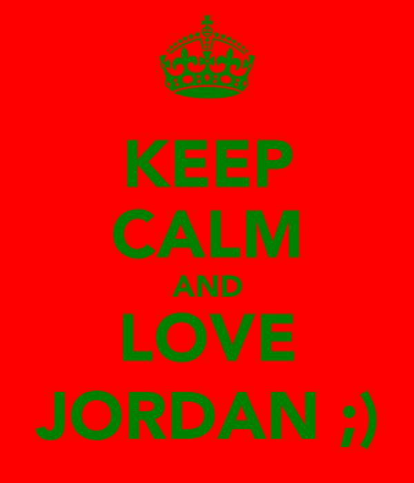KEEP CALM AND LOVE JORDAN ;)