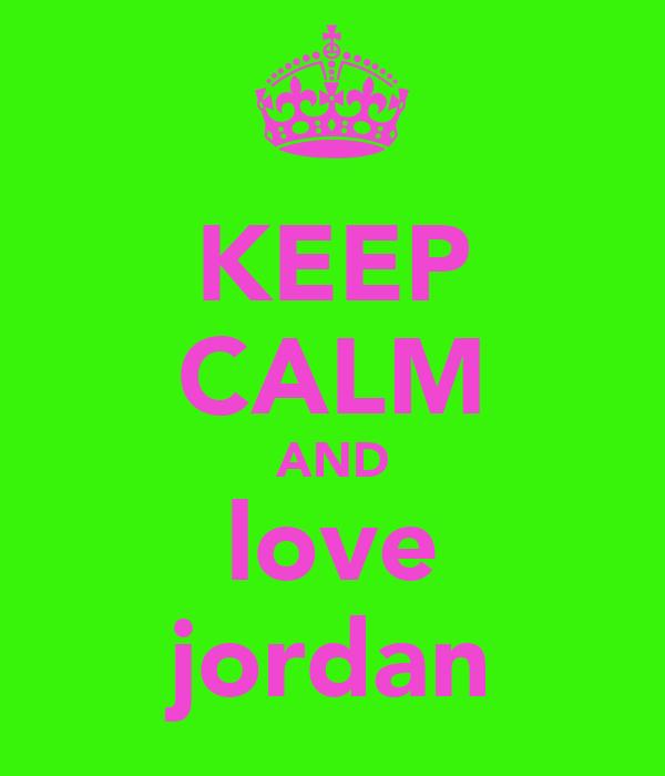 KEEP CALM AND love jordan