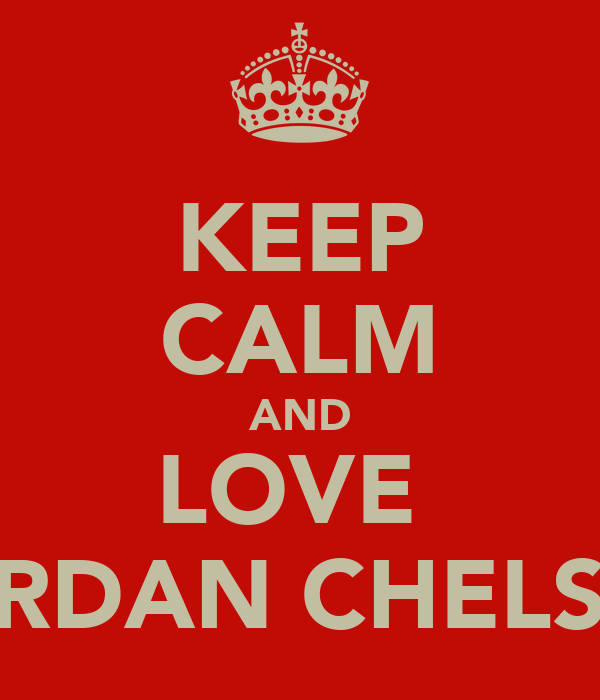 KEEP CALM AND LOVE  JORDAN CHELSEA