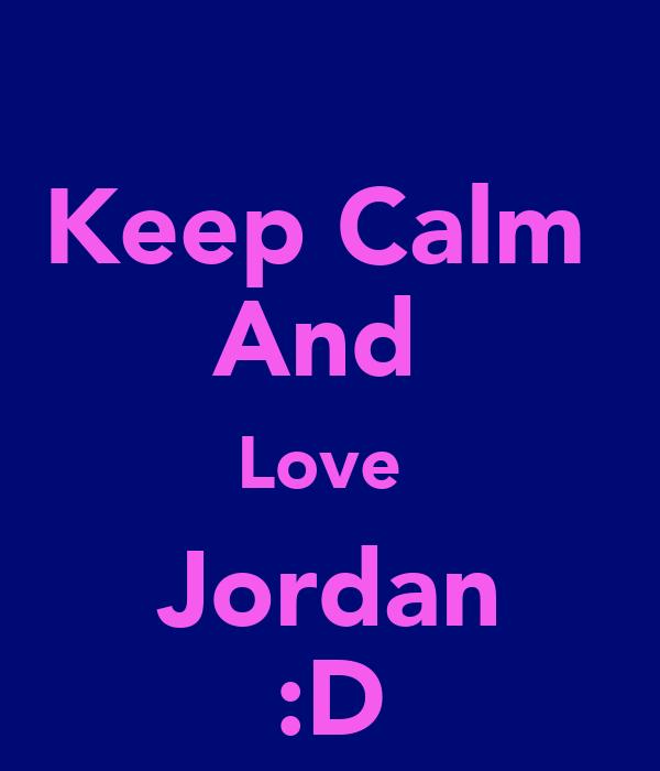 Keep Calm  And  Love  Jordan :D