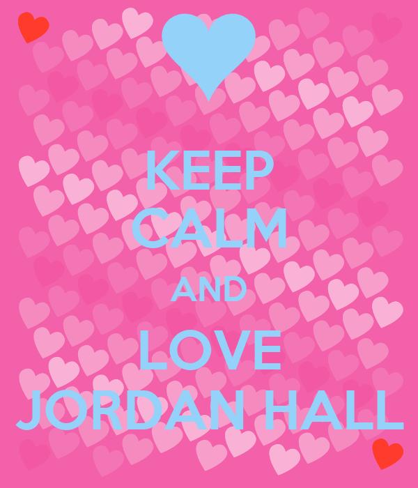 KEEP CALM AND LOVE JORDAN HALL