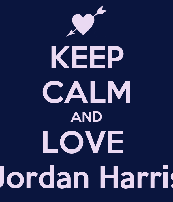 KEEP CALM AND LOVE  Jordan Harris