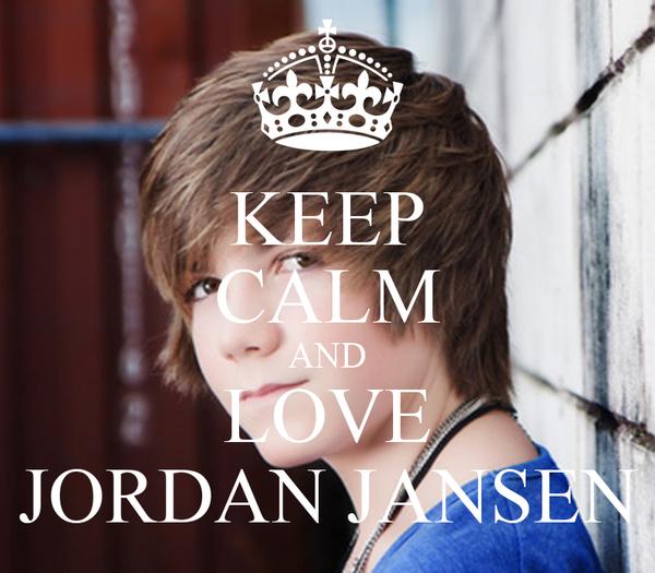 KEEP CALM AND LOVE JORDAN JANSEN