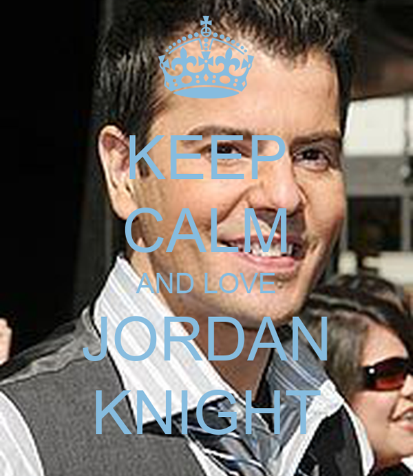 KEEP CALM AND LOVE JORDAN KNIGHT