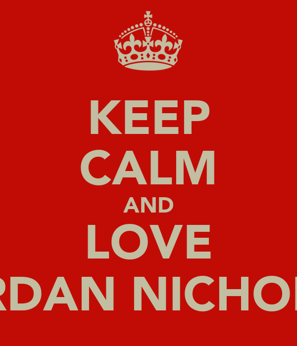 KEEP CALM AND LOVE JORDAN NICHOLLS♥