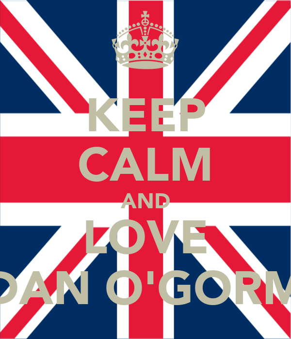 KEEP CALM AND LOVE JORDAN O'GORMAN!