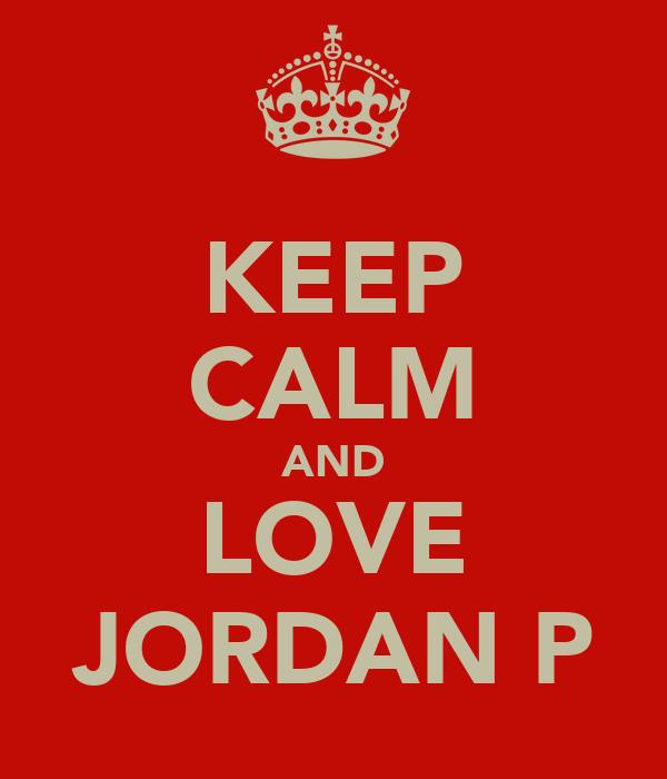 KEEP CALM AND LOVE JORDAN P