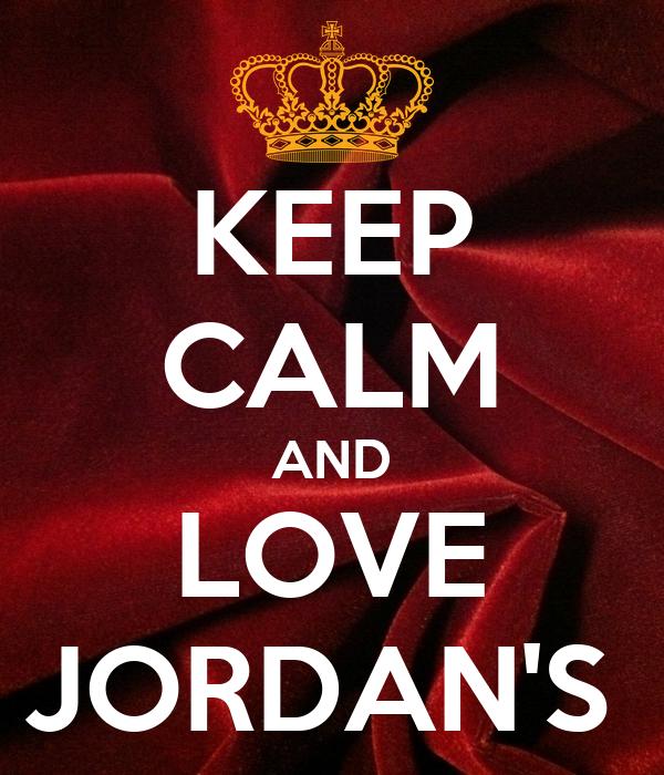 KEEP CALM AND LOVE JORDAN'S