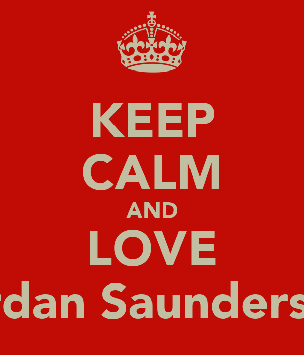 KEEP CALM AND LOVE Jordan Saunders :D