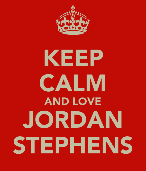 KEEP CALM AND LOVE JORDAN STEPHENS
