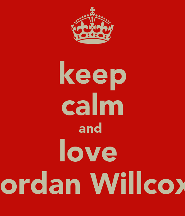 keep calm and  love  Jordan Willcox