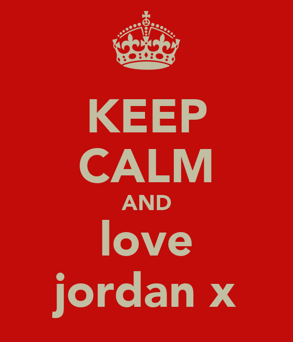 KEEP CALM AND love jordan x