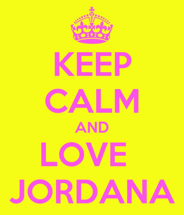 KEEP CALM AND LOVE   JORDANA