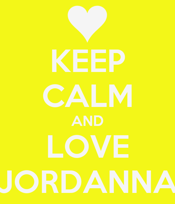 KEEP CALM AND LOVE JORDANNA