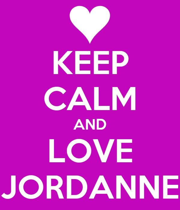KEEP CALM AND LOVE JORDANNE