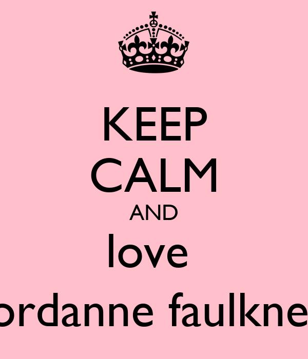 KEEP CALM AND love  Jordanne faulkner