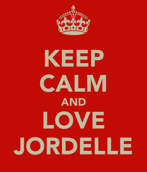 KEEP CALM AND LOVE JORDELLE