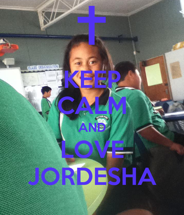 KEEP CALM AND LOVE JORDESHA