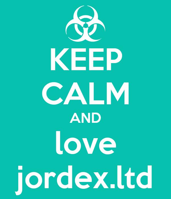 KEEP CALM AND love jordex.ltd
