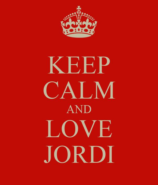 KEEP CALM AND LOVE JORDI