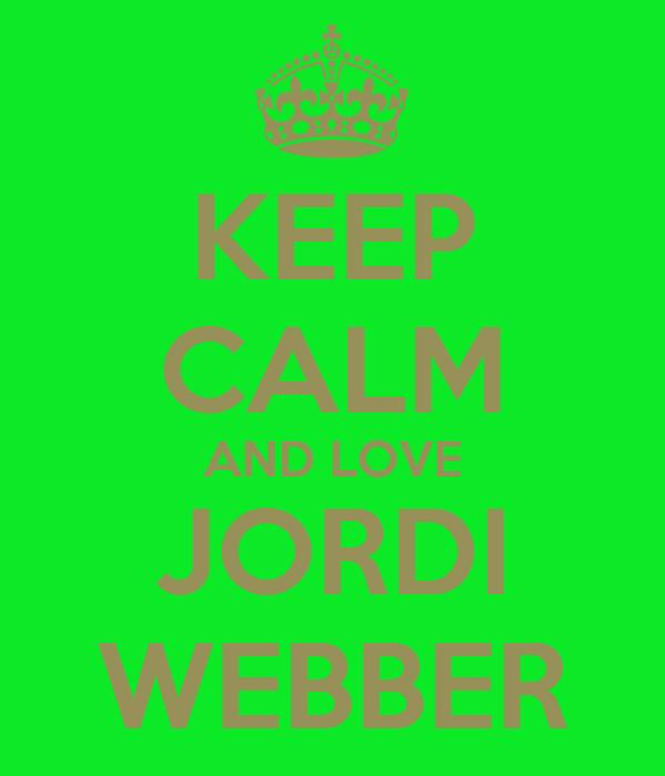 KEEP CALM AND LOVE JORDI WEBBER