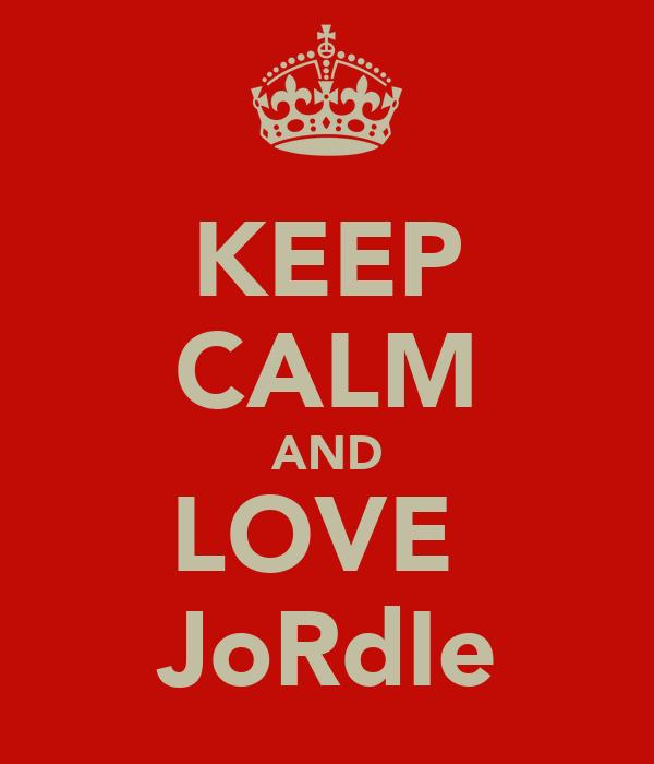 KEEP CALM AND LOVE  JoRdIe