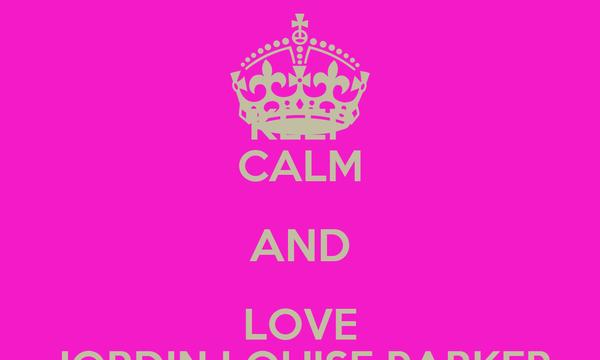 KEEP CALM AND LOVE JORDIN LOUISE PARKER