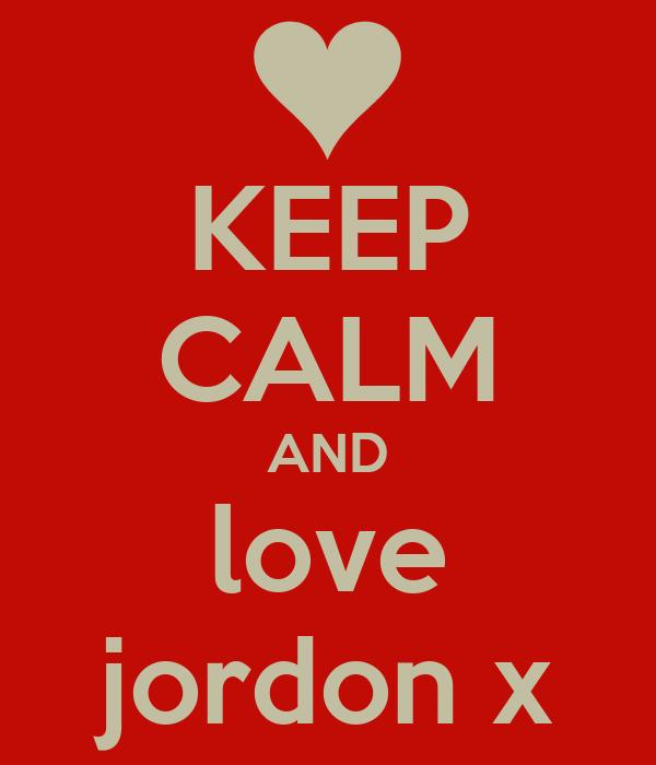 KEEP CALM AND love jordon x