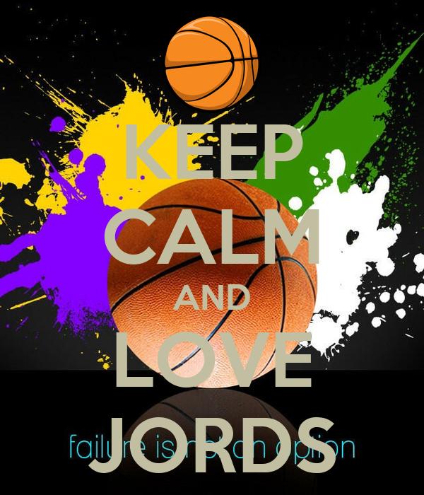 KEEP CALM AND LOVE JORDS