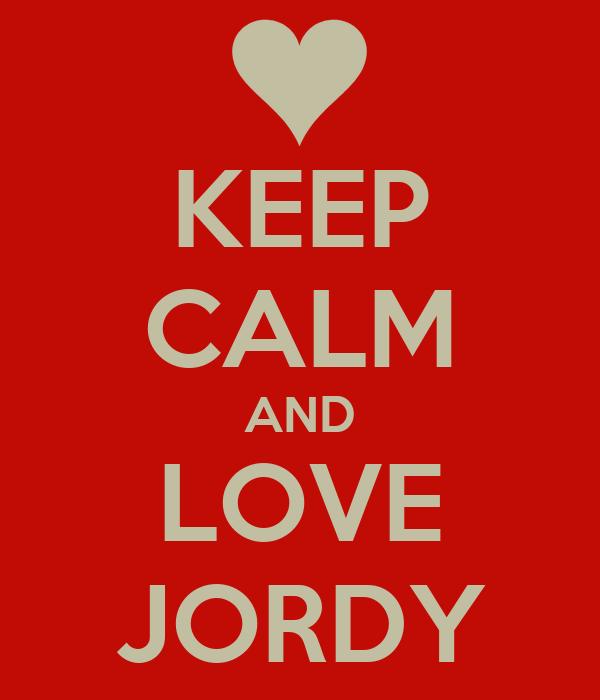 KEEP CALM AND LOVE JORDY
