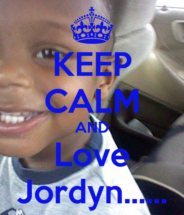 KEEP CALM AND Love Jordyn......
