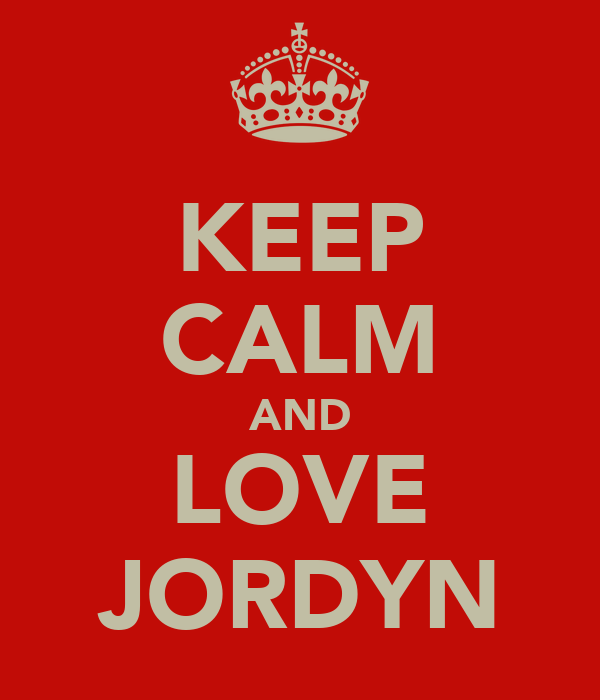 KEEP CALM AND LOVE JORDYN