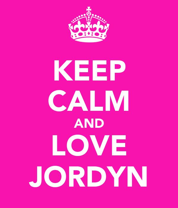 KEEP CALM AND LOVE JORDYN