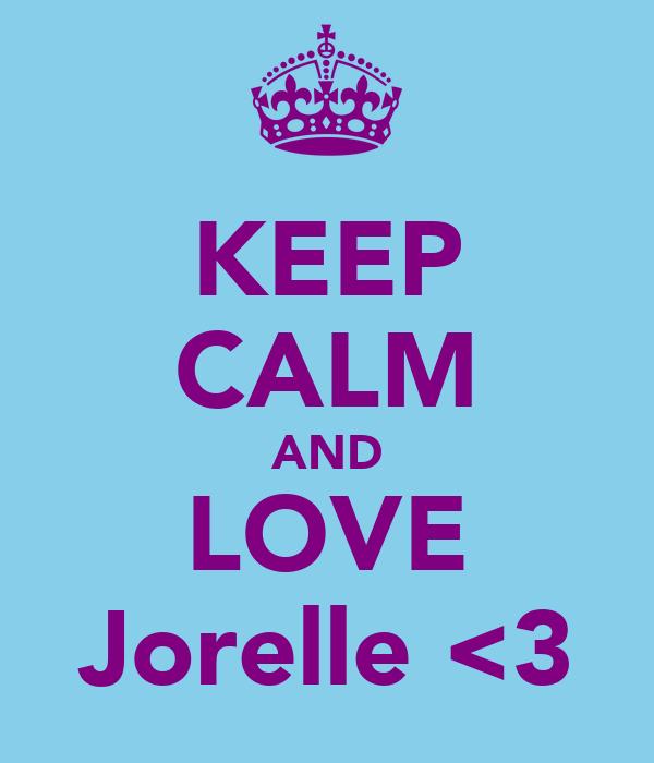 KEEP CALM AND LOVE Jorelle <3