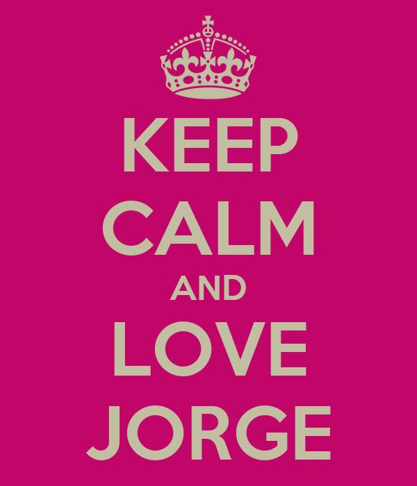 KEEP CALM AND LOVE JORGE