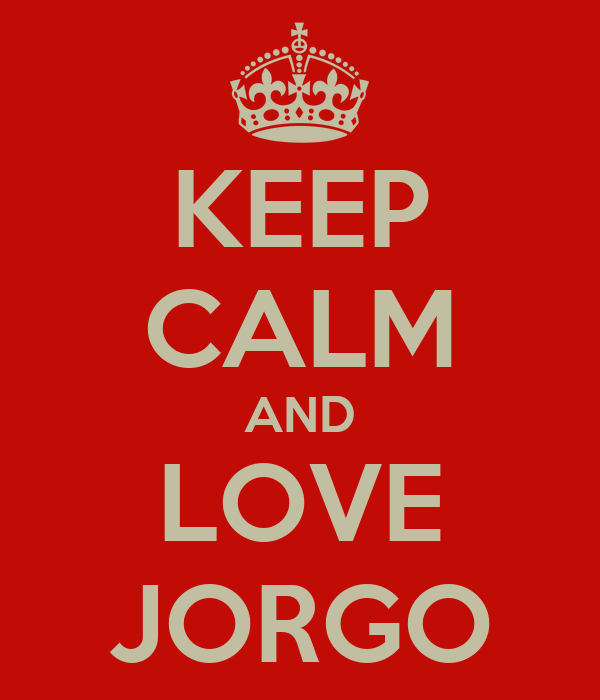 KEEP CALM AND LOVE JORGO