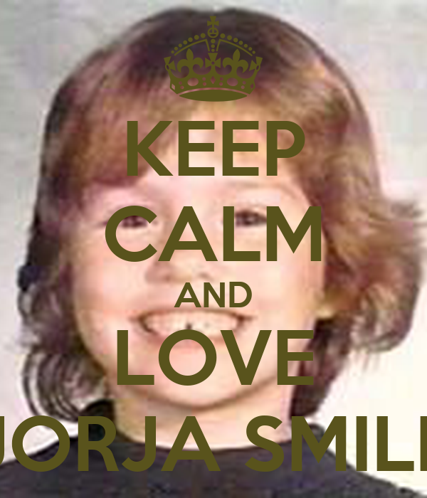KEEP CALM AND LOVE JORJA SMILE