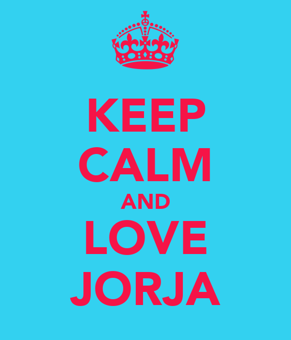 KEEP CALM AND LOVE JORJA