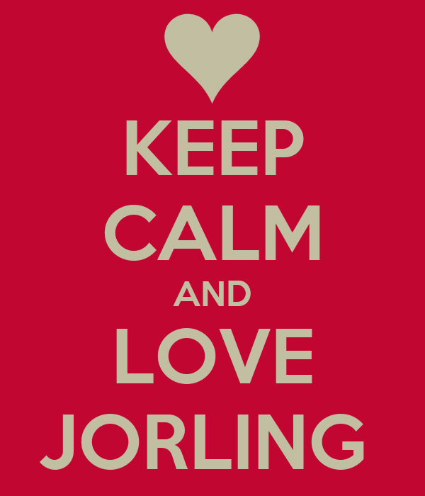 KEEP CALM AND LOVE JORLING