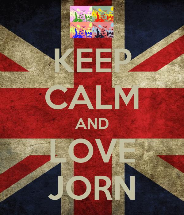 KEEP CALM AND LOVE JORN