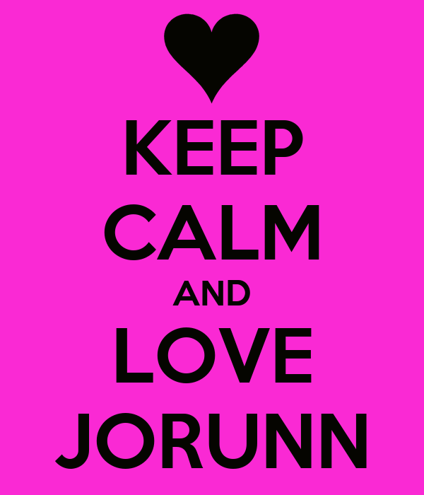 KEEP CALM AND LOVE JORUNN