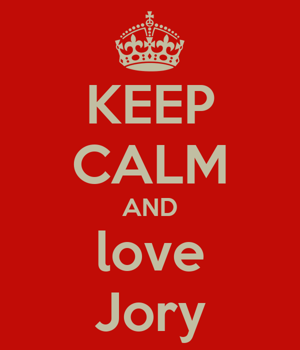 KEEP CALM AND love Jory